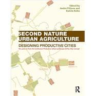 Second Nature Urban Agriculture: Designing Productive Cities 9780415540582R