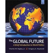 The Global Future: A Brief Introduction to World Politics, 4th Edition