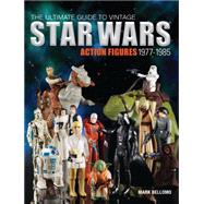 The Ultimate Guide to Vintage Star Wars Action Figures, 1977-1985 9781440240591R