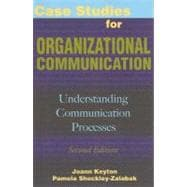 Case Studies for Organizational Communication : Understanding Communication Processes