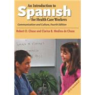 An Introduction to Spanish for Health Care Workers; Communication and Culture, Fourth Edition