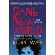 Sane New World A User's Guide to the Normal-Crazy Mind