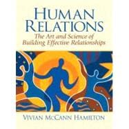 Human Relations The Art and Science of Building Effective Relationships