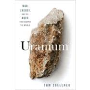 Uranium : War, Energy, and the Rock That Shaped the World