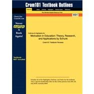 Outlines and Highlights for Motivation in Education : Theory, Research, and Applications by Schunk ISBN