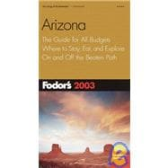 Arizona 2003 : The Guide for All Budgets, Where to Stay, Eat, and Explore on and off the Beaten Path