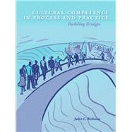 Cultural Competence in Process and Practice Building Bridges