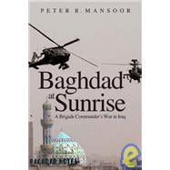Baghdad at Sunrise : A Brigade Commander's War in Iraq