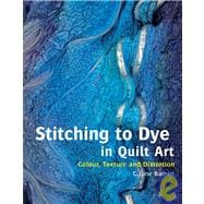 Stitching to Dye in Quilt Art Colour, Texture and Distortion