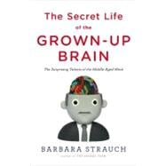 The Secret Life of the Grown-up Brain The Surprising Talents of the Middle-Aged Mind