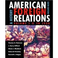 American Foreign Relations A History, Volume 1: To 1920