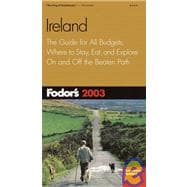 Ireland 2003 : The Guide for All Budgets, Where to Stay, Eat, and Explore on and off the Beaten Path