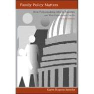 Family Policy Matters: How Policymaking Affects Families and What Professionals Can Do, Second Edition