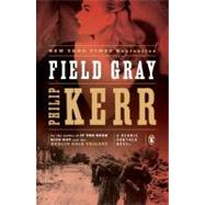 Field Gray A Bernie Gunther Novel