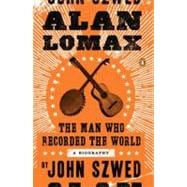 Alan Lomax : The Man Who Recorded the World