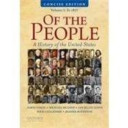 Of the People : A Concise History of the United States, Volume I: To 1877