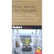 Maine, Vermont, New Hampshire : The Guide for All Budgets, Where to Stay, Eat, and Explore on and off the Beaten Path