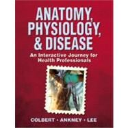 Anatomy, Physiology, and Disease : An Interactive Journey for Health Professions