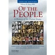 Of the People : A Concise History of the United States, Volume II: Since 1865