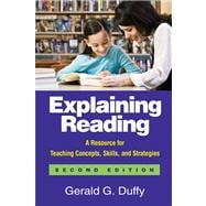 Explaining Reading, Second Edition A Resource for Teaching Concepts, Skills, and Strategies