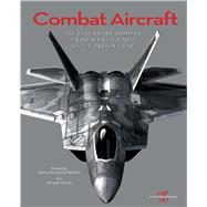 Combat Aircraft The Legendary Models from World War I to the Present Day