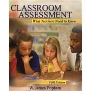 Classroom Assessment: What Teachers Need To Know, 5/E