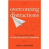 Overcoming Distractions Thriving with Adult Attention Deficit Disorder