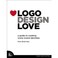 Logo Design Love : A Guide to Creating Iconic Brand Identities