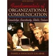 Fundamentals of Organizational Communication: Knowledge, Sensitivity, Skills, and Values