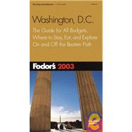Washington D. C. 2003 : The Guide for All Budgets, Where to Stay, Eat, and Explore on and off the Beaten Path