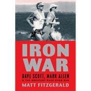 Iron War : Dave Scott, Mark Allen, and the Greatest Race Ever Run