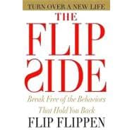 Flip Side : Break Free of the Behaviors That Hold You Back