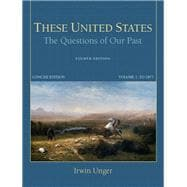 These United States The Questions of Our Past, Concise Edition, Volume 1