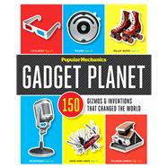 Popular Mechanics Gadget Planet 150 Gizmos & Inventions that Changed the World