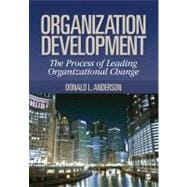 Organization Development : The Process of Leading Organizational Change