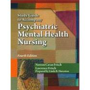 Study Guide for Frisch/Frisch Pschiatric Metnal Health Nursing