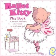 Ballet Kitty: Play Book With Flaps and Tabs and Things to Touch and Feel