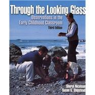 Through the Looking Glass Observations in the Early Childhood Classroom