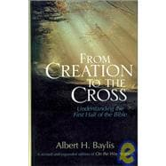 From Creation to the Cross : Understanding the First Half of the Bible