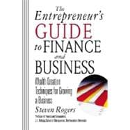 The Entrepreneur's Guide to Finance and Business: Wealth Creation Techniques for Growing a Business