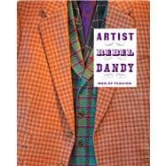 Artist/Rebel/Dandy : Men of Fashion