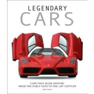 Legendary Cars : Cars That Made History from the Early Days to the 21st Century