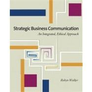 Strategic Business Communication An Integrated, Ethical Approach (with InfoTrac)