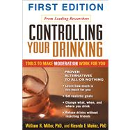 Controlling Your Drinking, First Edition Tools to Make Moderation Work for You
