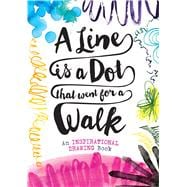 A Line is a Dot That Went for a Walk An Inspirational Drawing Book