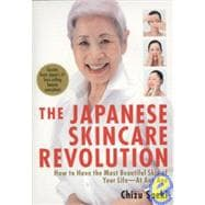 The Japanese Skincare Revolution How to Have the Most Beautiful Skin of Your Life--At Any Age