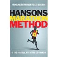 Hansons Marathon Method : A Renegade Path to Your Fastest Marathon