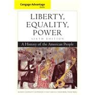 Cengage Advantage Books: Liberty, Equality, Power : A History of the American People