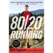 80/20 Running Run Stronger and Race Faster By Training Slower