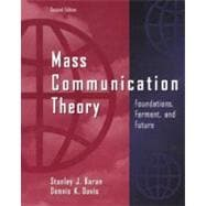 Mass Communication Theory Foundations, Ferment, and Future